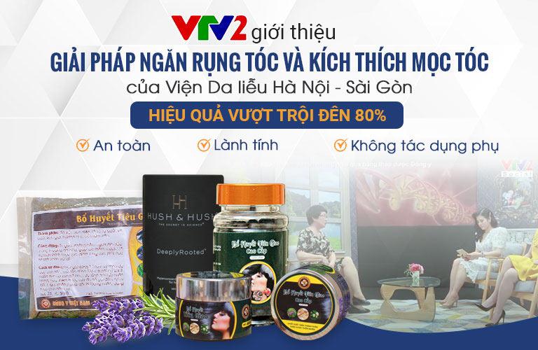 Giải pháp giảm rụng tóc kết hợp của Viện Da liễu Hà Nội - Sài Gòn được VTV2 đánh giá cao về chất lượng